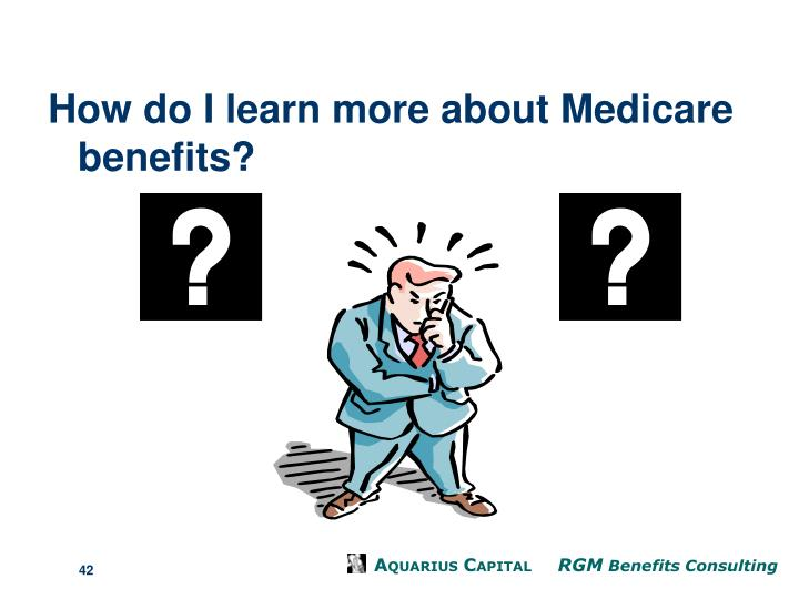 How do I learn more about Medicare benefits?