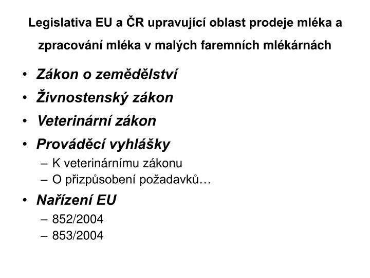 Legislativa EU a ČR upravující oblast prodeje mléka a zpracování mléka v malých faremních mlékárnách