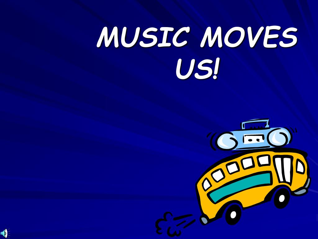 MUSIC MOVES US!
