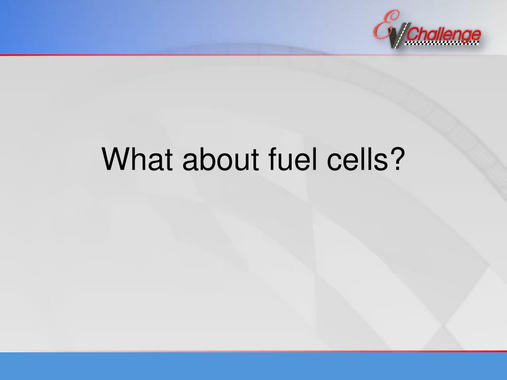 What about fuel cells?