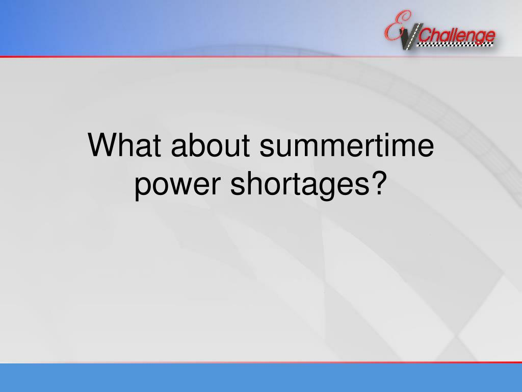 What about summertime power shortages?
