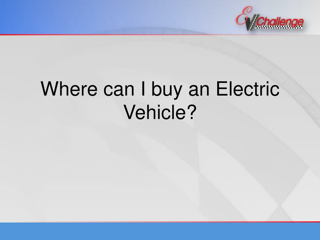 Where can I buy an Electric Vehicle?