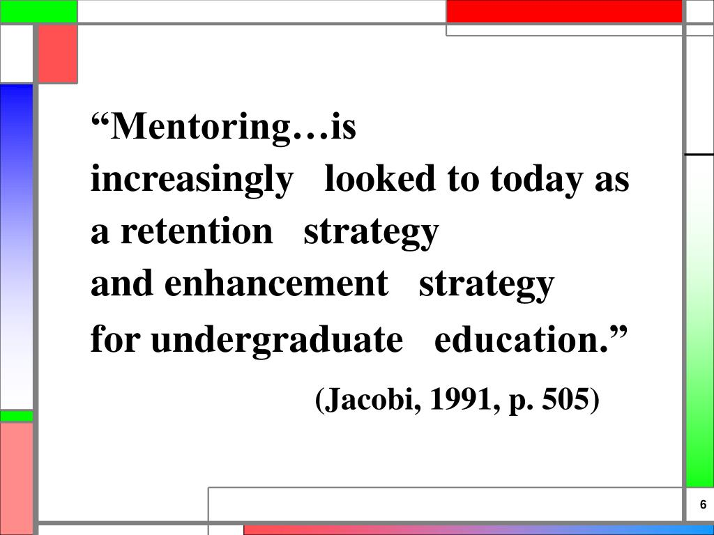 """Mentoring…is increasingly   looked to today as a retention   strategy and enhancement   strategy for undergraduate   education."""