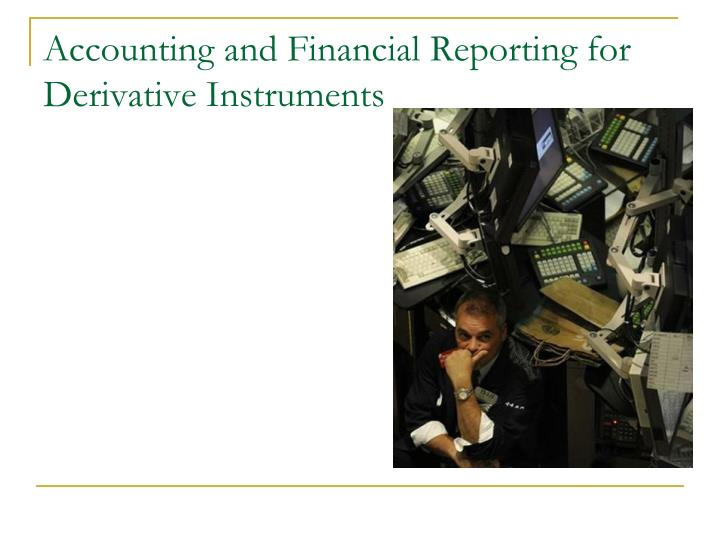 Accounting and financial reporting for derivative instruments l.jpg