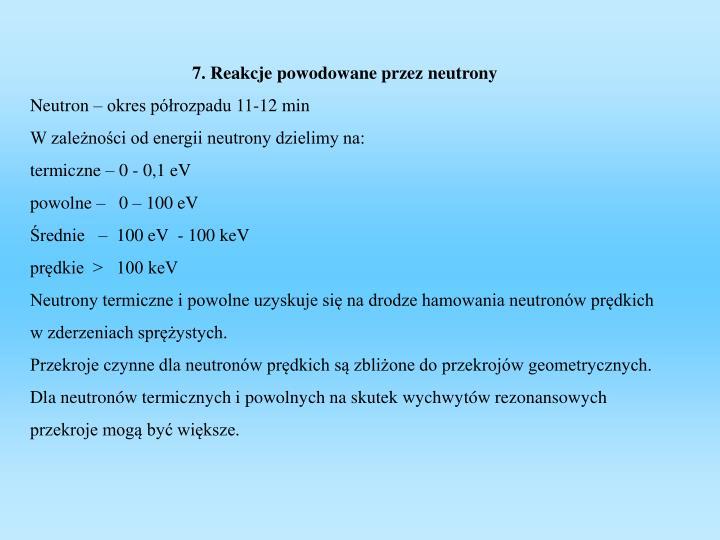 7. Reakcje powodowane przez neutrony
