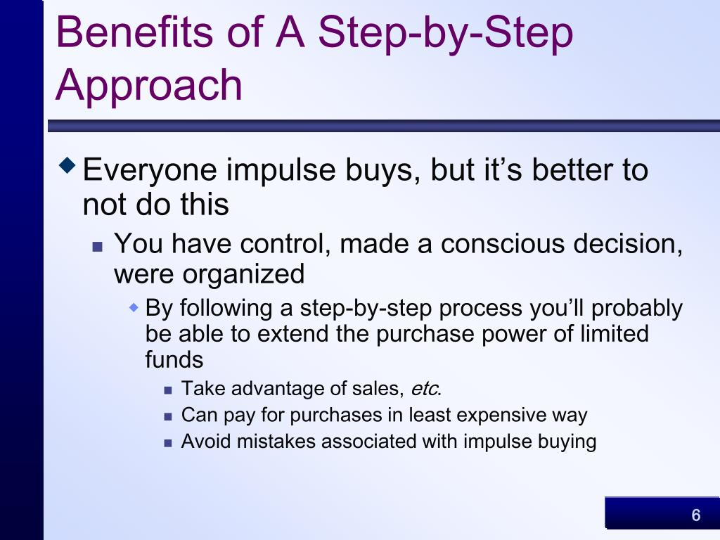 Benefits of A Step-by-Step Approach