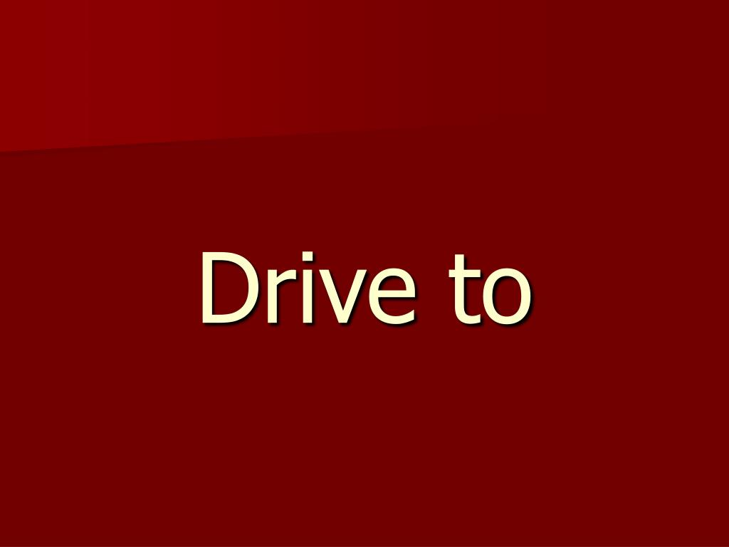 Drive to