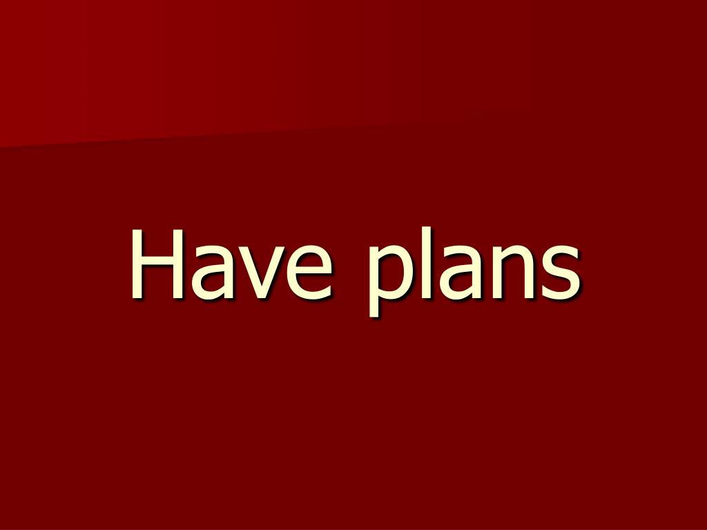 Have plans