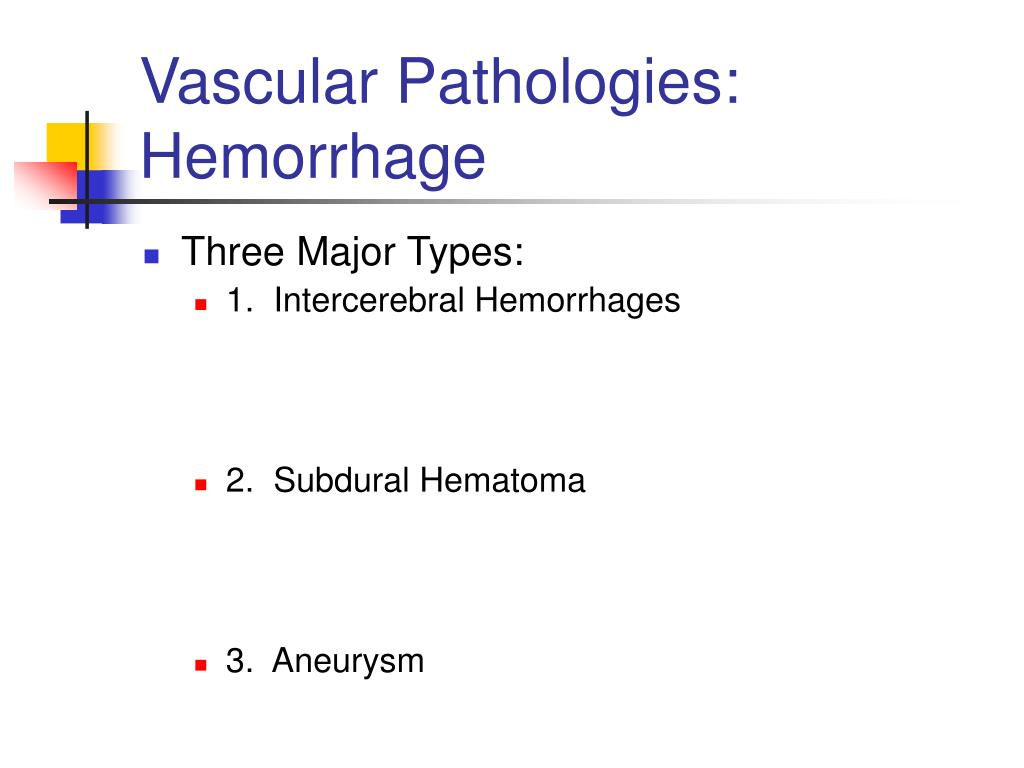 Vascular Pathologies:  Hemorrhage