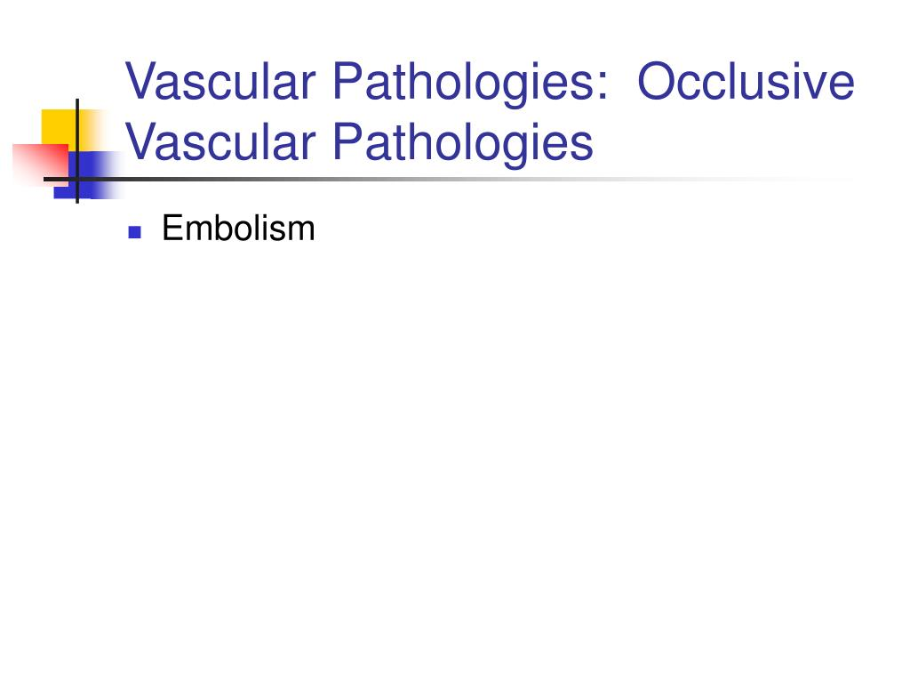 Vascular Pathologies:  Occlusive Vascular Pathologies