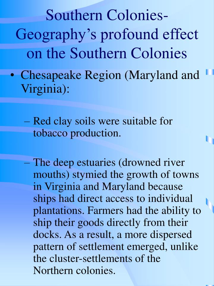Southern Colonies- Geography's profound effect on the Southern Colonies