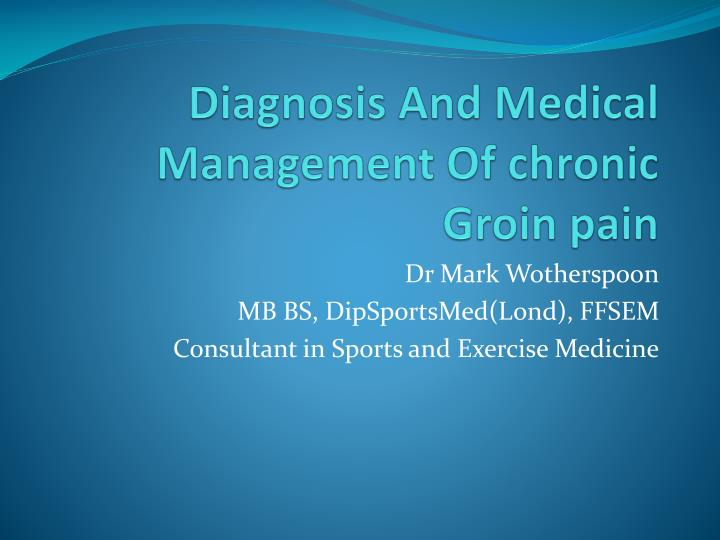 Diagnosis a nd medical management of chronic groin pain l.jpg