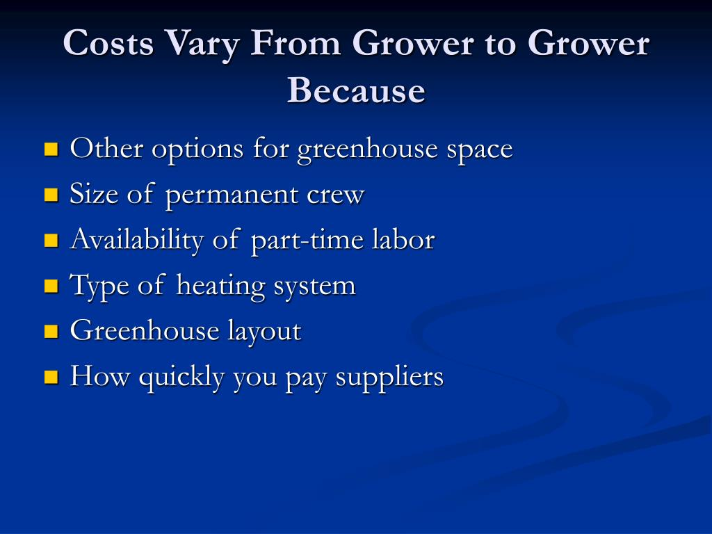 Costs Vary From Grower to Grower Because
