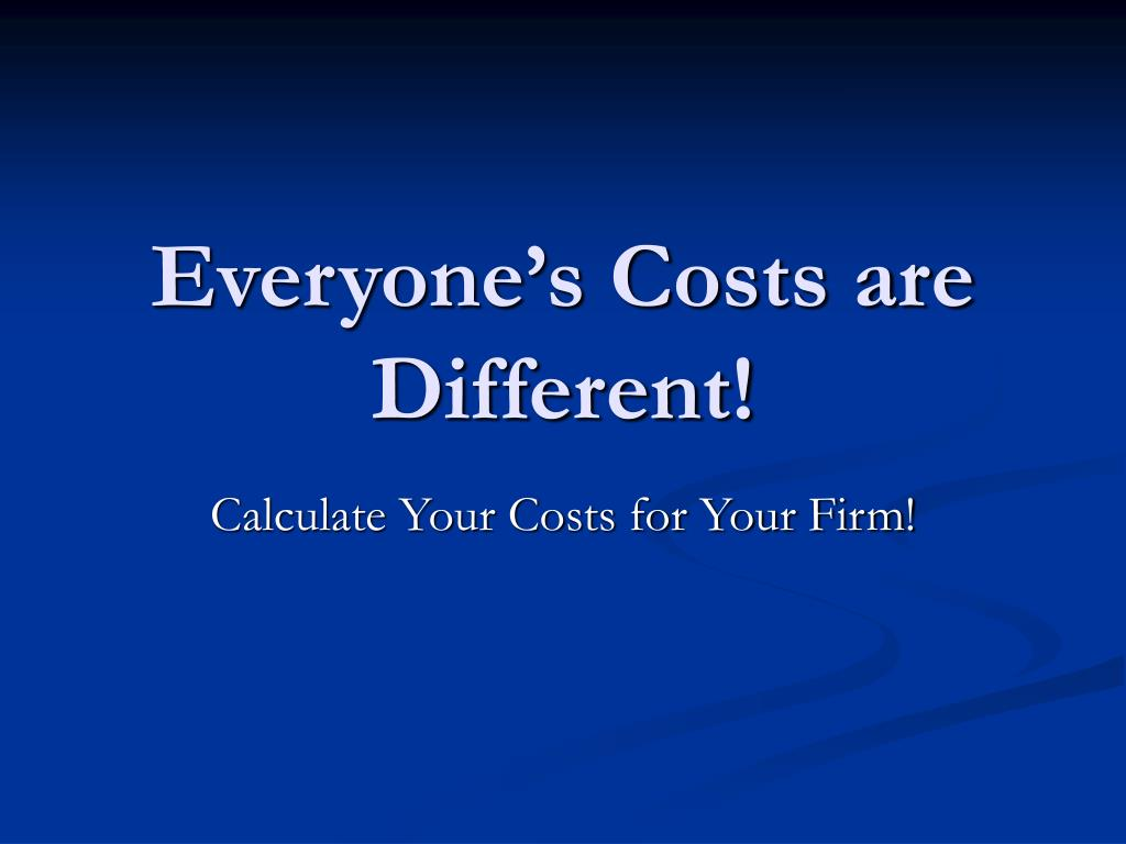 Everyone's Costs are Different!