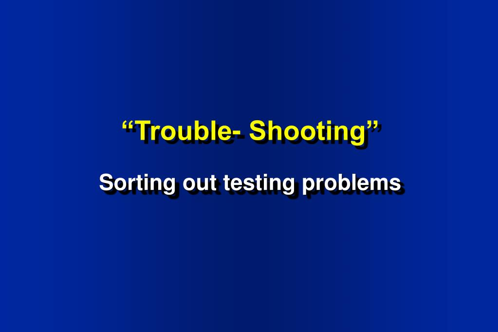 """Trouble- Shooting"""