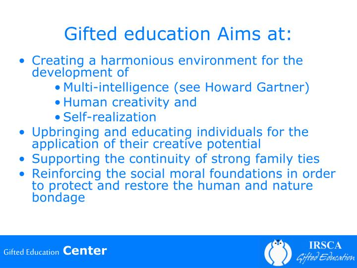 Gifted education Aims at:
