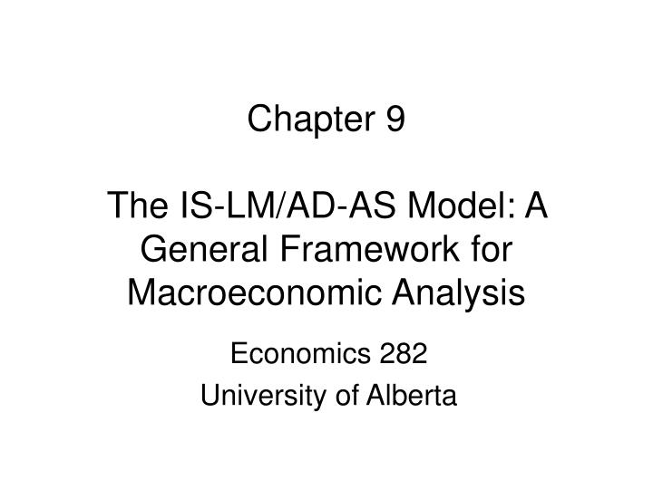 Chapter 9 the is lm ad as model a general framework for macroeconomic analysis