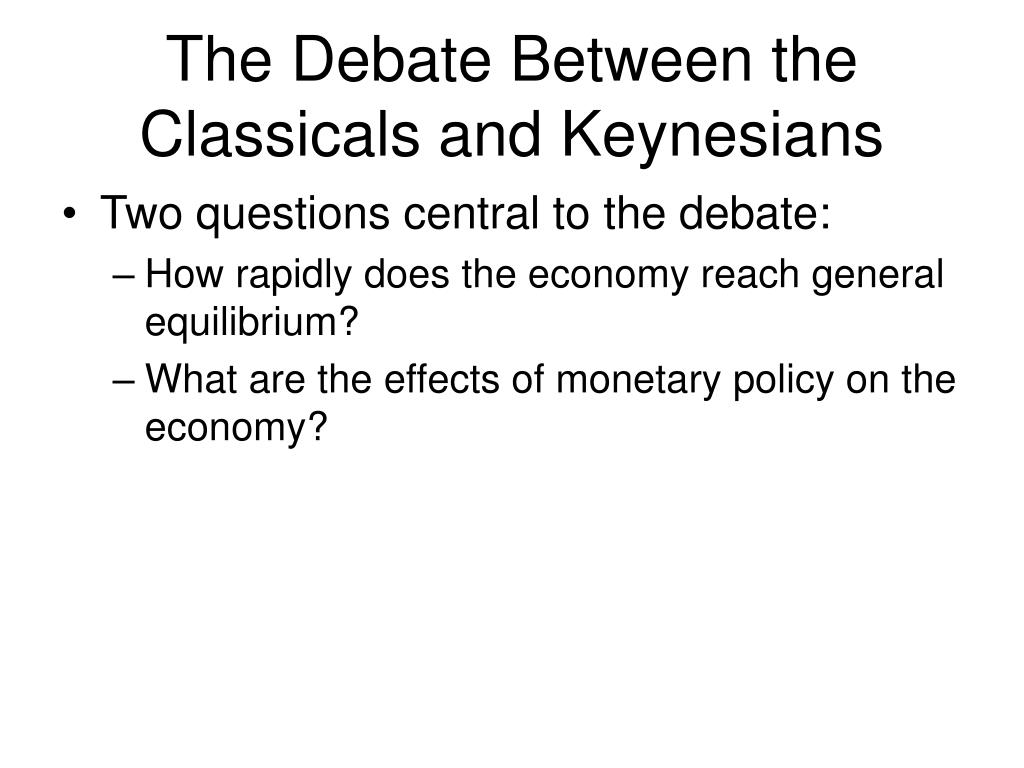 The Debate Between the Classicals and Keynesians