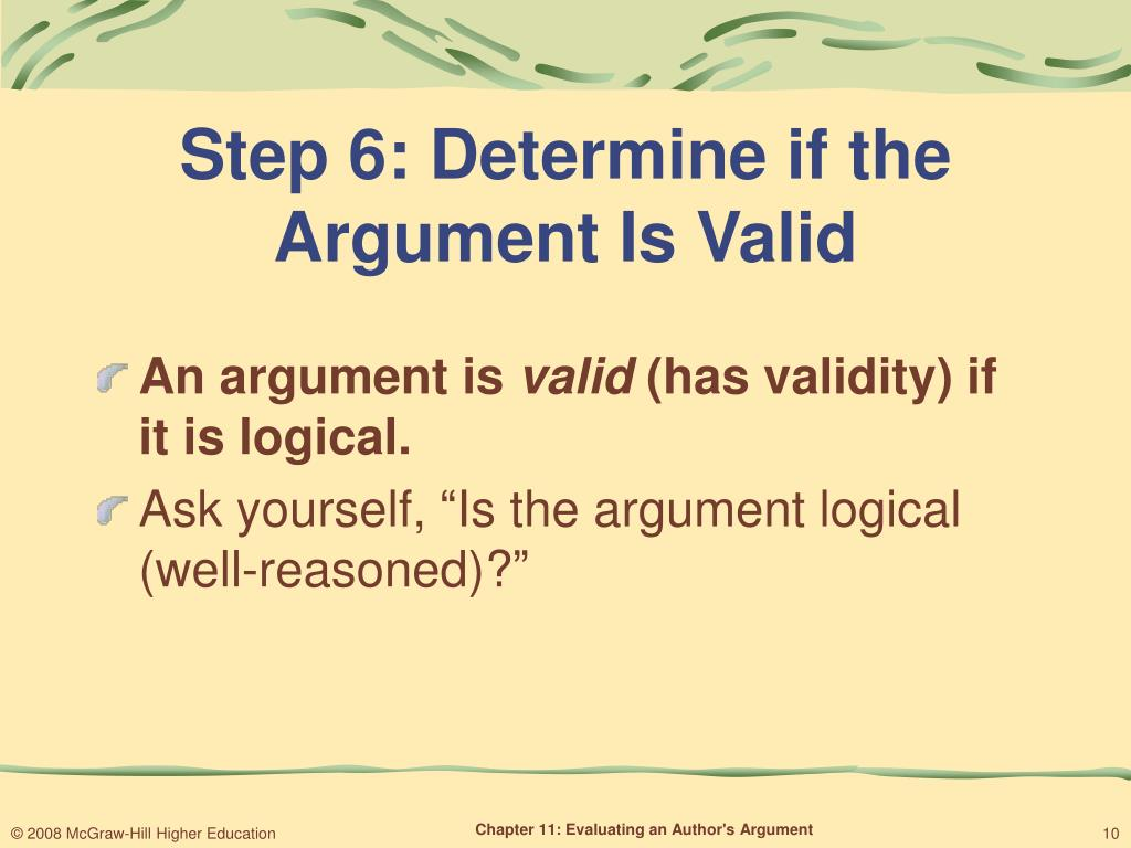 steps to evaluating arguments The way towards a solution proposed in walton (1997) was to formulate an argumentation scheme for argument from expert opinion along with a set of critical questions matching this scheme the scheme and critical questions can be used in a number of ways to evaluate a given instance of argument from expert opinion.