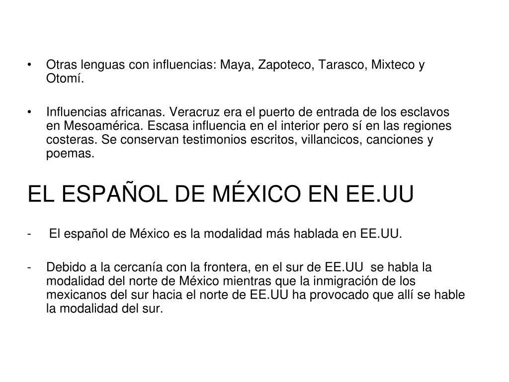 Otras lenguas con influencias: Maya, Zapoteco, Tarasco, Mixteco y Otomí.