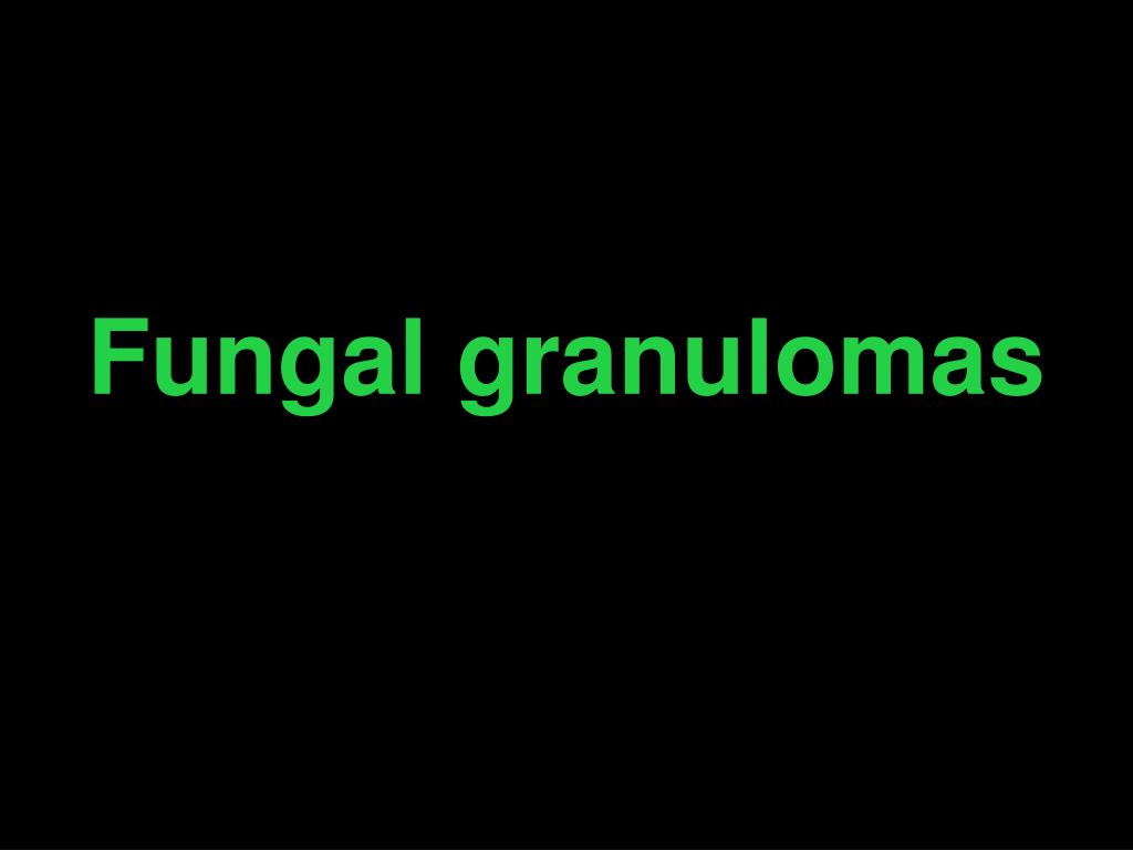 Fungal granulomas