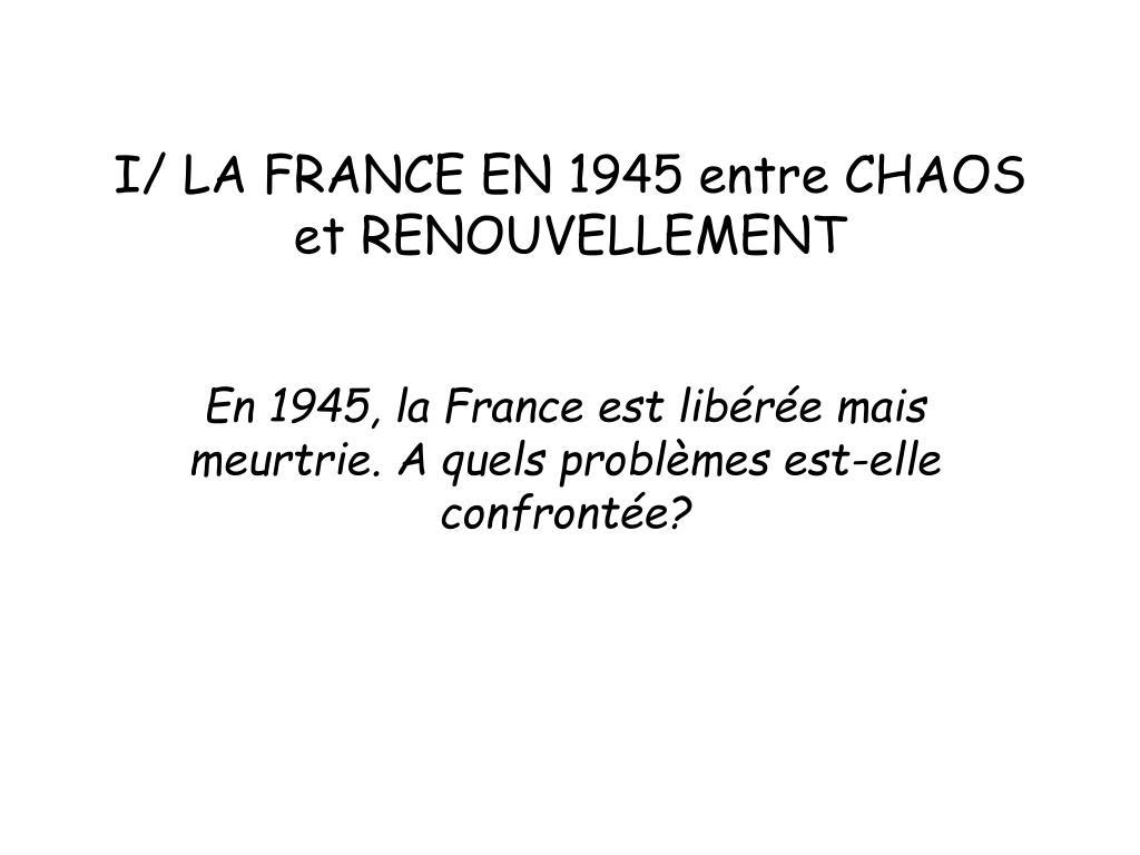 I/ LA FRANCE EN 1945 entre CHAOS et RENOUVELLEMENT