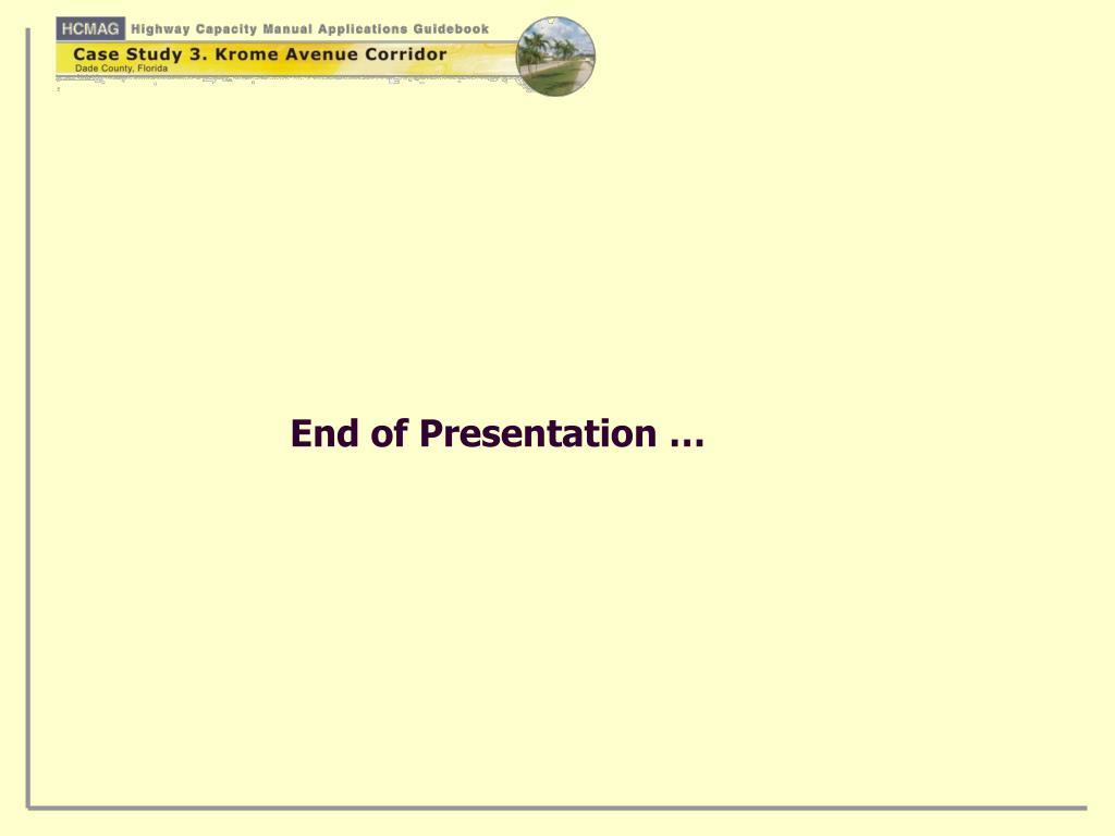 End of Presentation …