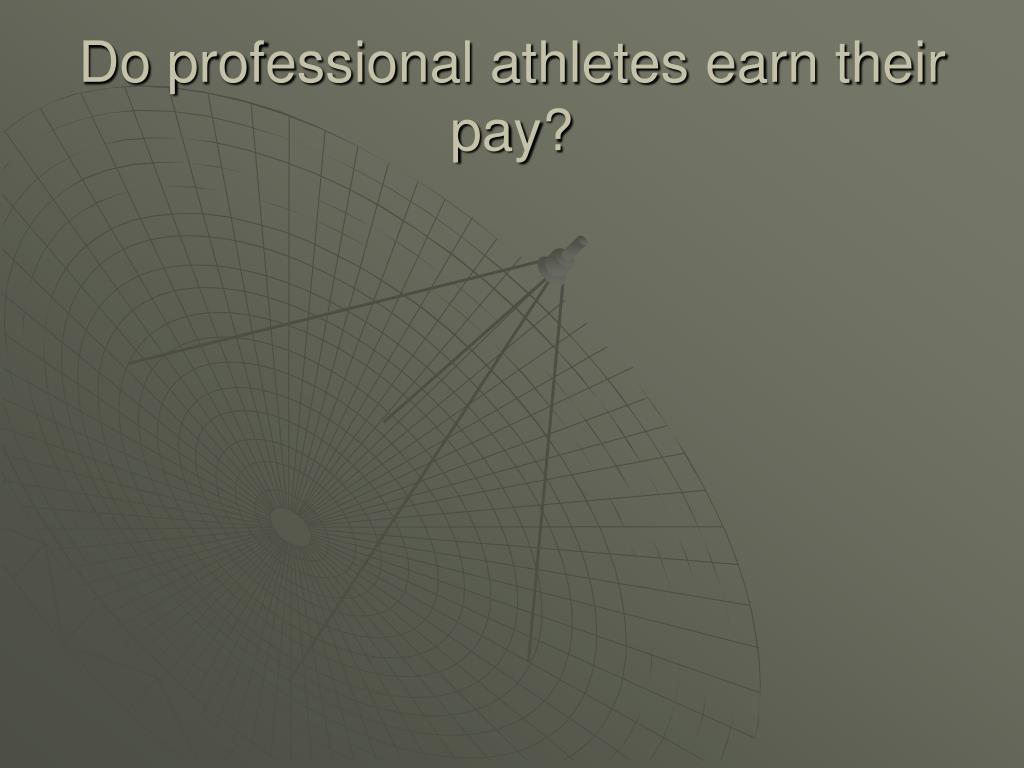 Do professional athletes earn their pay?