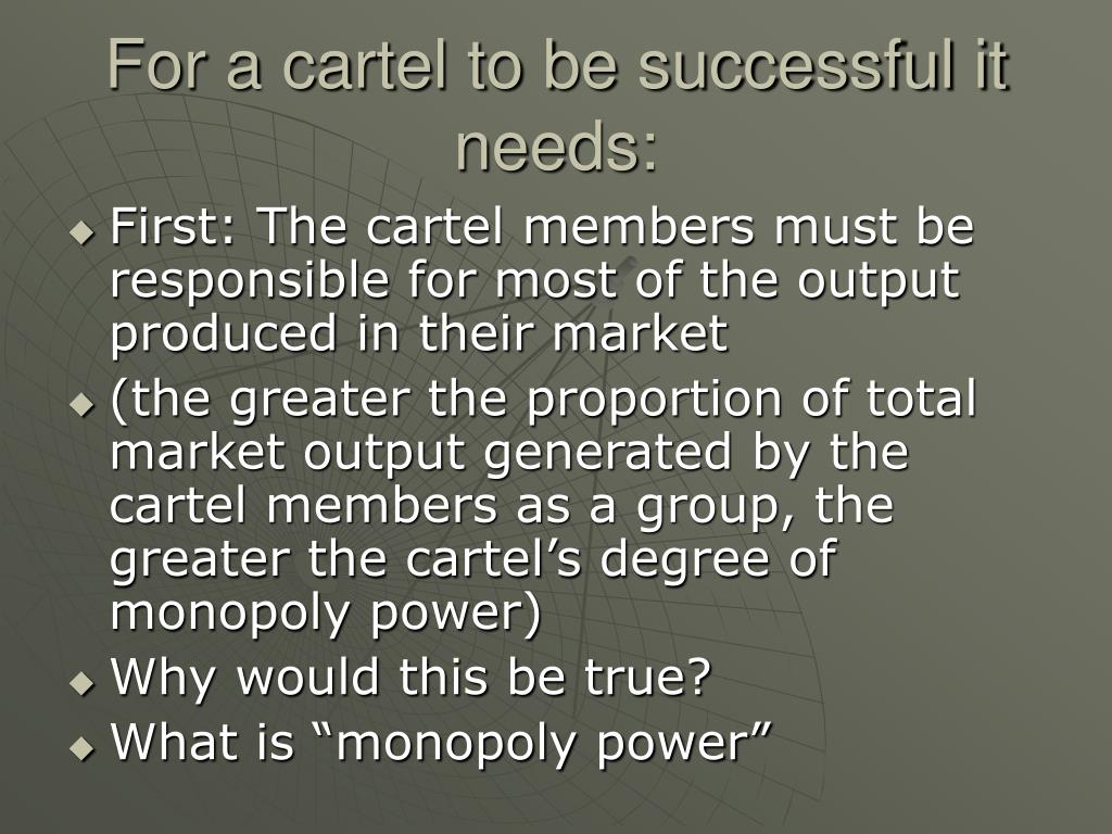 For a cartel to be successful it needs: