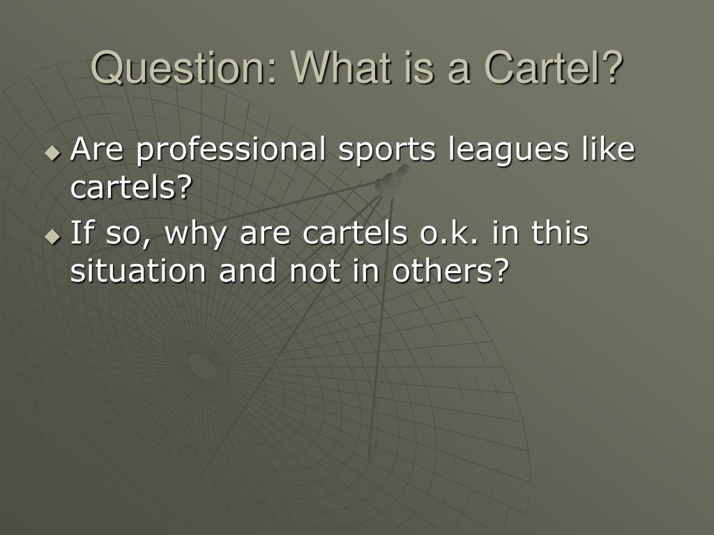 Question: What is a Cartel?