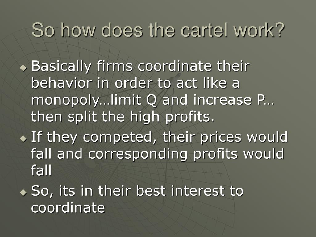 So how does the cartel work?
