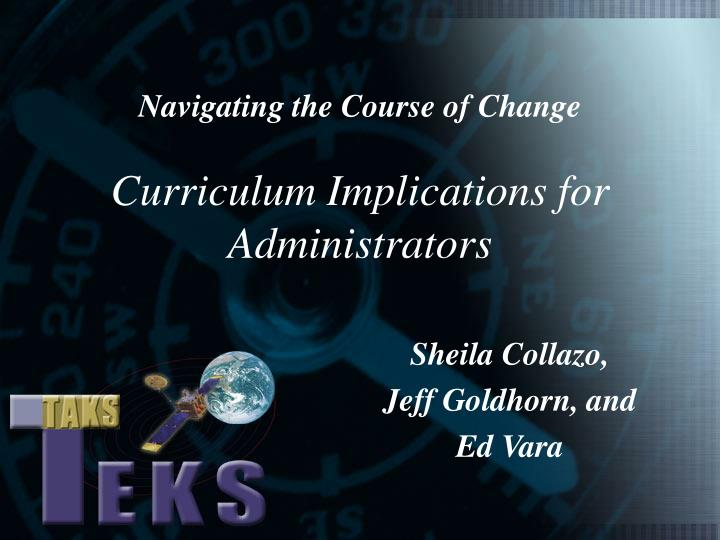 Navigating the course of change curriculum implications for administrators l.jpg