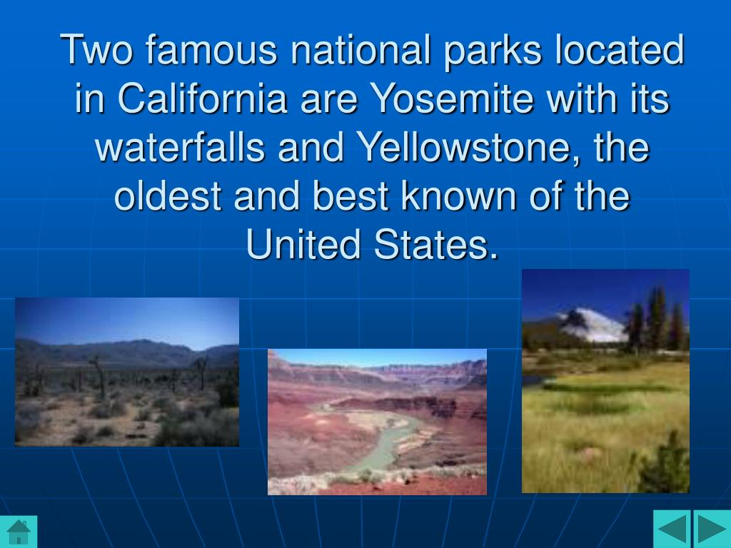 Two famous national parks located in California are Yosemite with its waterfalls and Yellowstone, the oldest and best known of the United States.