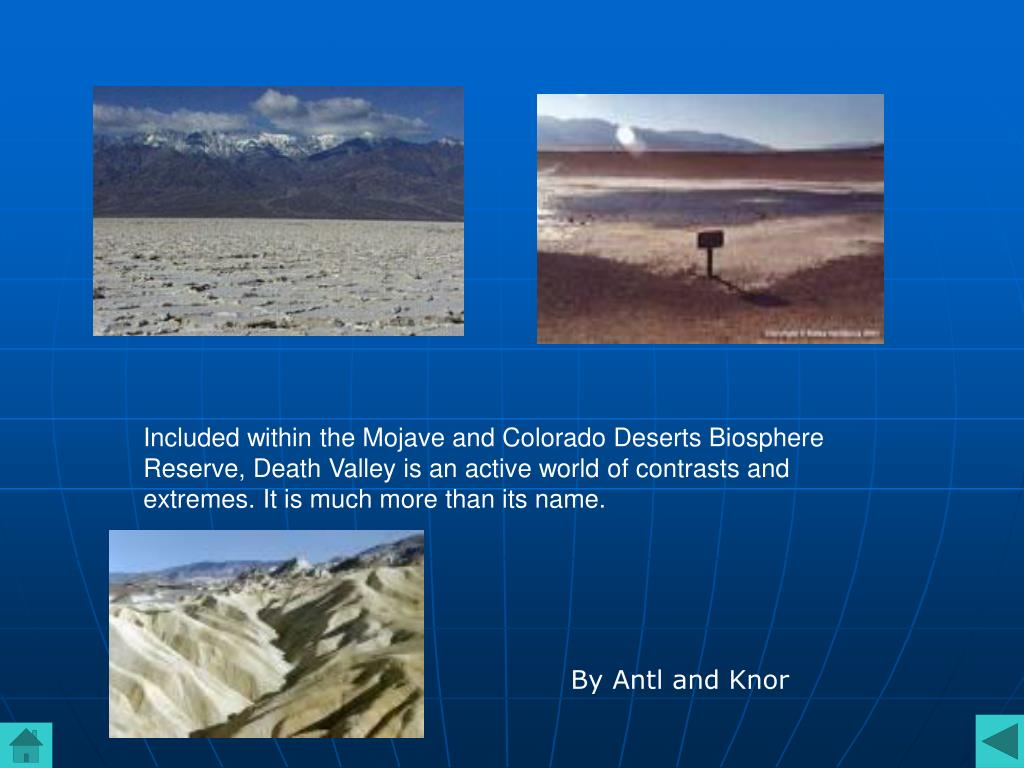 Included within the Mojave and Colorado Deserts Biosphere Reserve, Death Valley is an active world of contrasts and extremes. It is much more than its name.