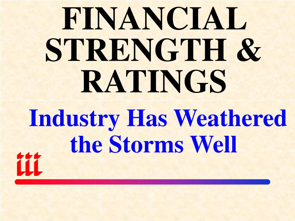 FINANCIAL STRENGTH & RATINGS