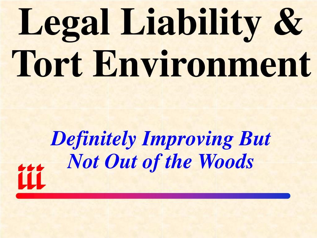Legal Liability & Tort Environment