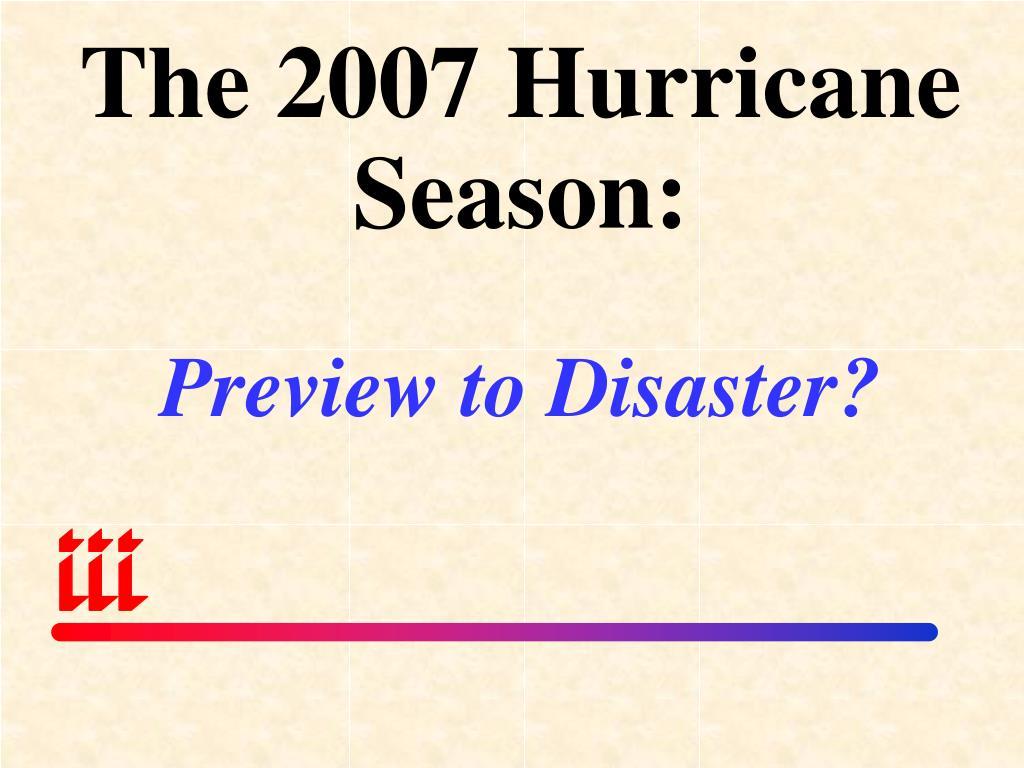 The 2007 Hurricane Season: