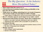 the big question is the industry more disciplined today