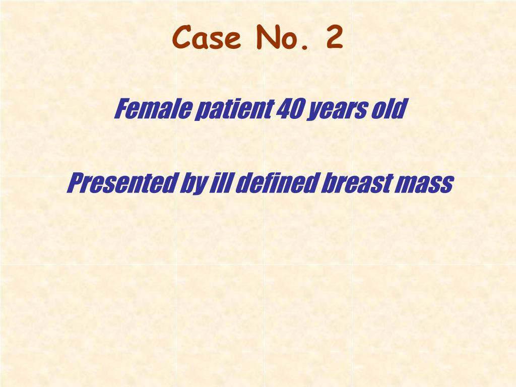 Female patient 40 years old