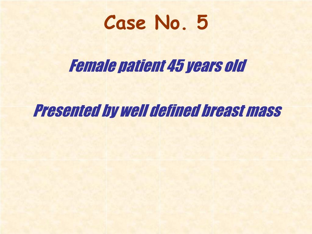 Female patient 45 years old