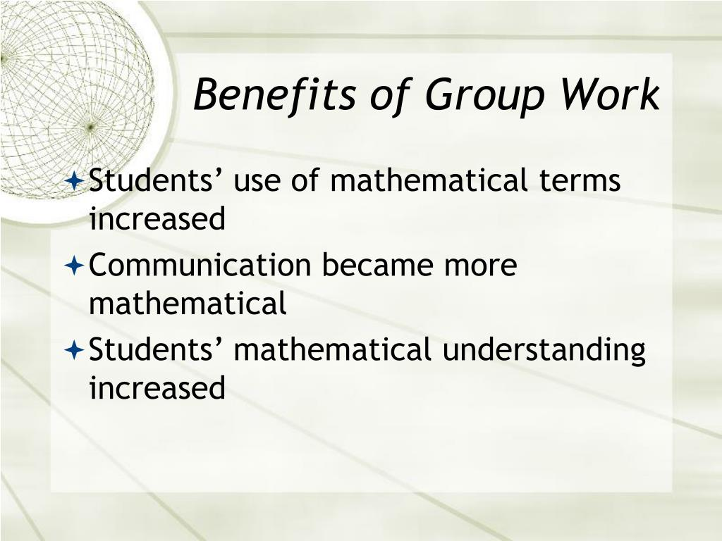 benefits of group work Pair work and group work have advantages not only for the learners but also for the teachers first of all they save time instead of asking individual students to practice a structure or answer the questions, he/she can divide the class into pairs and make them do the exercise at the same time.