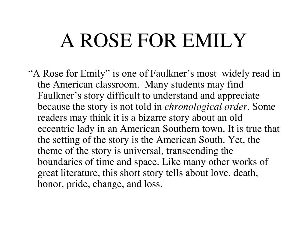 "an analysis of emily griersons father in a rose for emily by william faulkner Marcus aurelius once said, ""loss is nothing else but change, and change is natures' delight"" in reading ""a rose for emily"" by william faulkner as a."