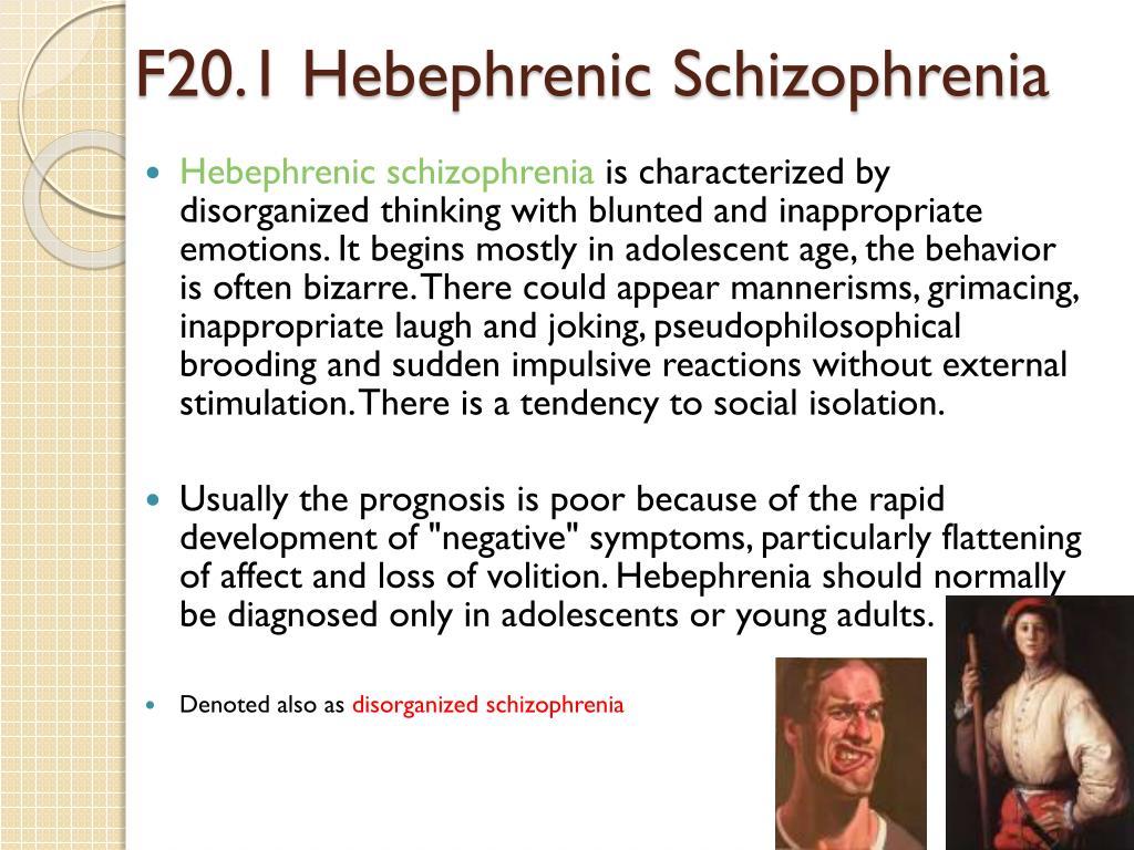 F20.1 Hebephrenic Schizophrenia