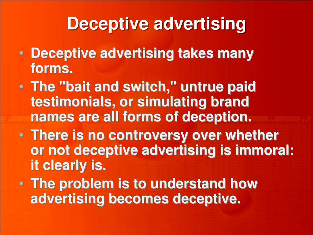 deceptive advertising False advertising is any form of advertising that is misleading to the customer   other companies might claim that customers will get a rebate back on their.
