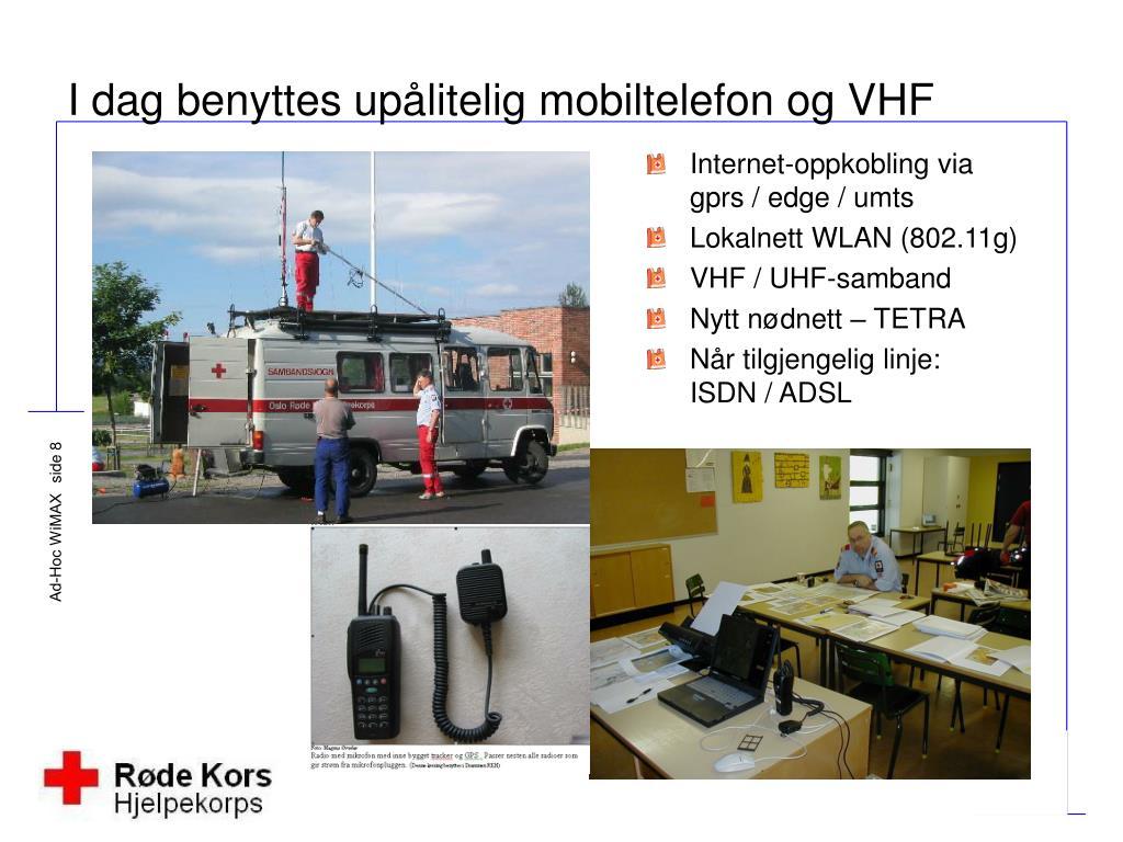 I dag benyttes upålitelig mobiltelefon og VHF