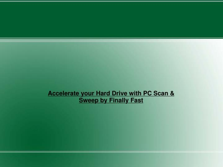 Accelerate your Hard Drive with PC Scan & Sweep by Finally Fast