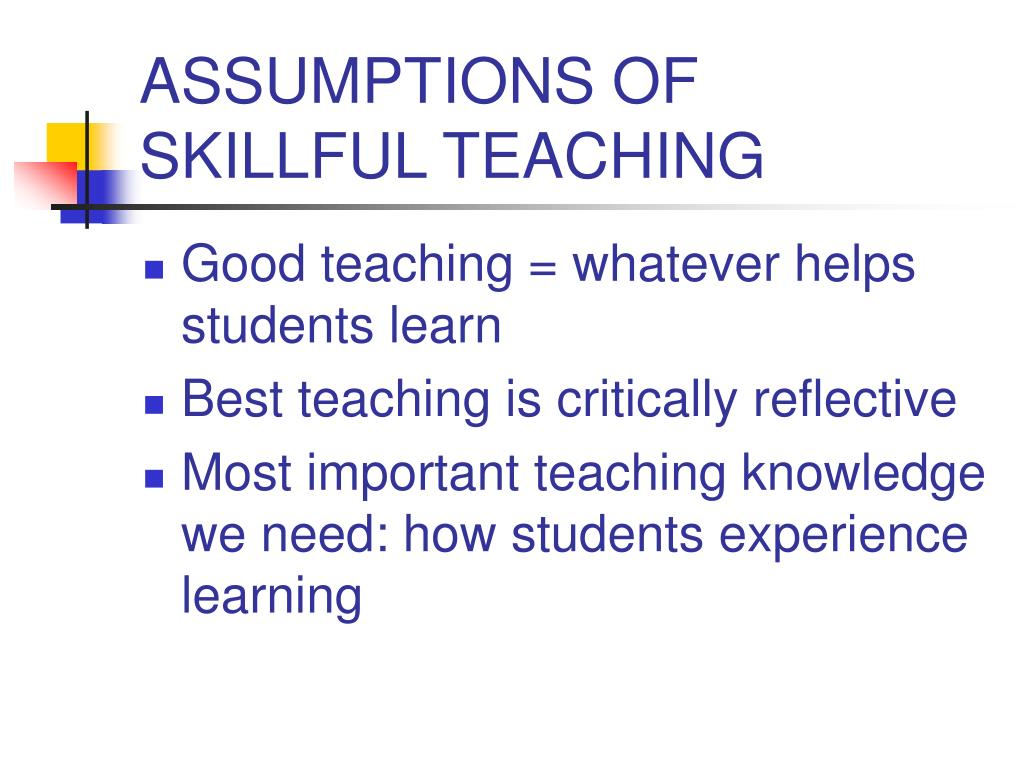 ASSUMPTIONS OF SKILLFUL TEACHING