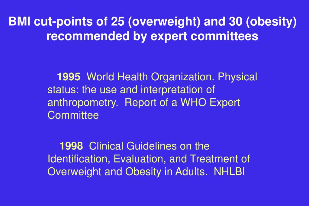 BMI cut-points of 25 (overweight) and 30 (obesity) recommended by expert committees