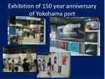 exhibition of 150 year anniversary of yokohama port