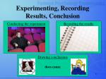 experimenting recording results conclusion